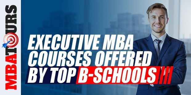 Executive MBA courses Offered by Top B- Schools